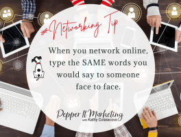 #Networkingtip When you network online, type the same words you would say to someone face to face.