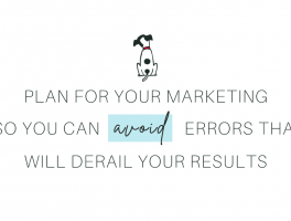 plan for your marketing so you can avoid errors that will derail your results