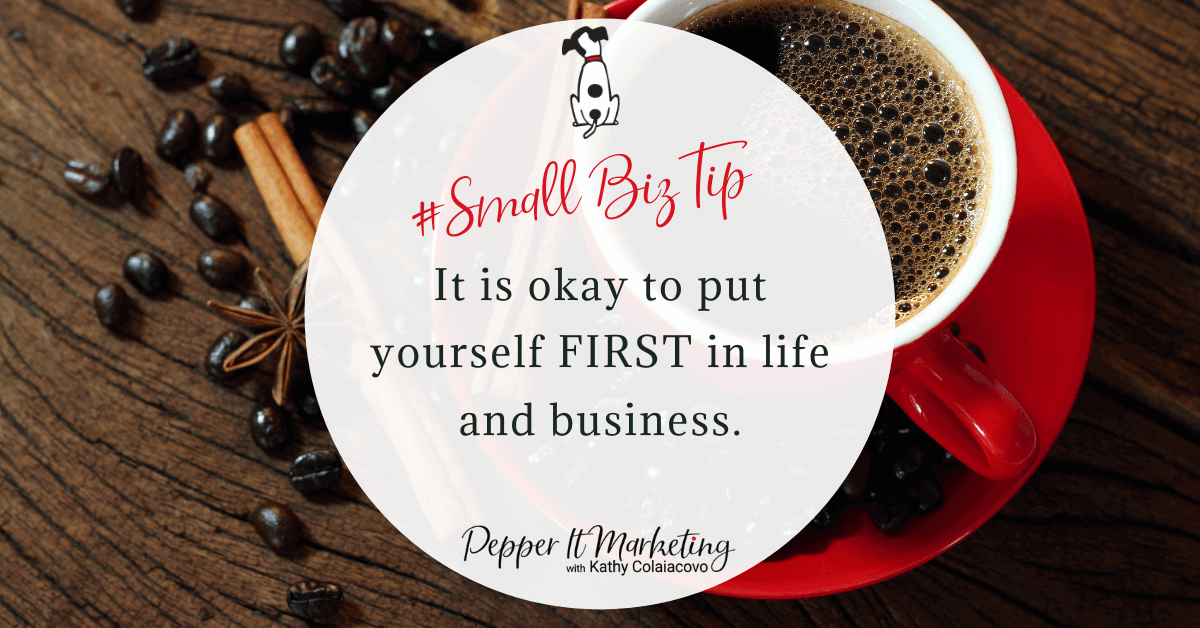 #Smallbiztip it is okay to put yourself first as business owner in life and business.