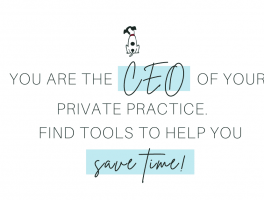 You are the CEO of your private practice. Find tools to help you save time with marketing your business.