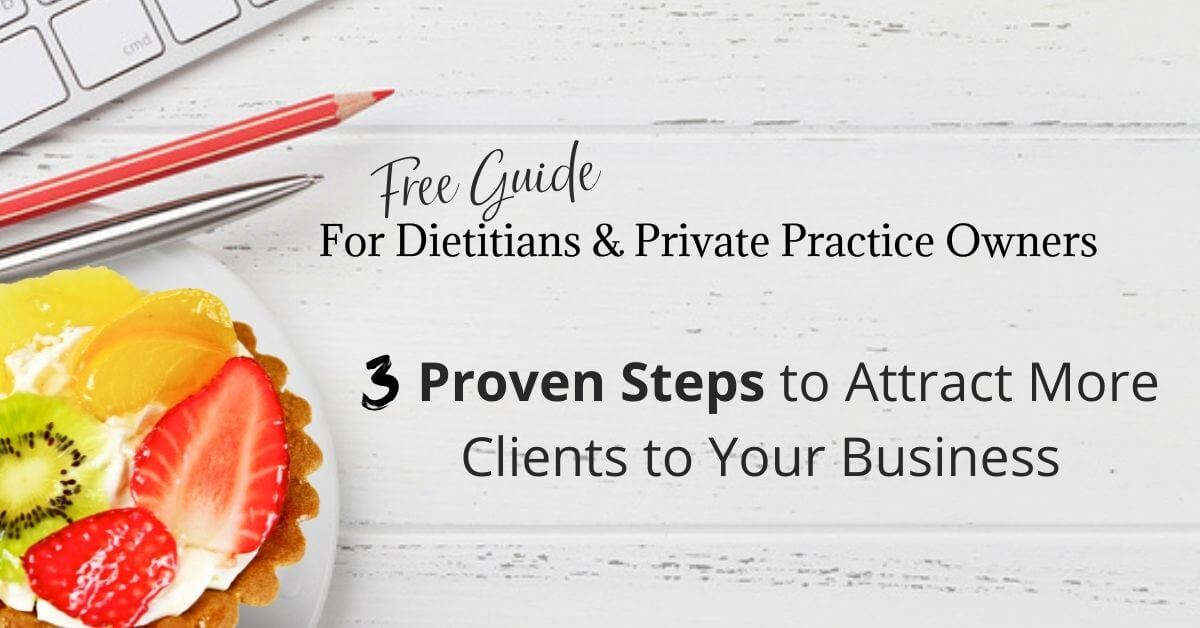 free guide for dietitians and private practice owners: 3 proven steps to attract clients to your business